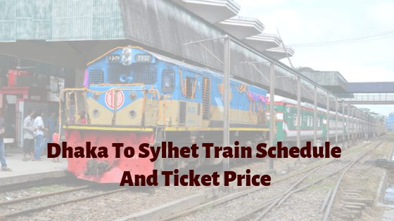 Dhaka To Sylhet Train Schedule And Ticket Price